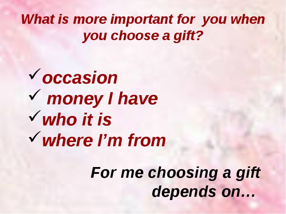 What is more important for you when you choose a gift? occasion money I have...