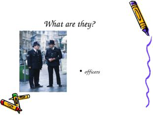 What are they? officers