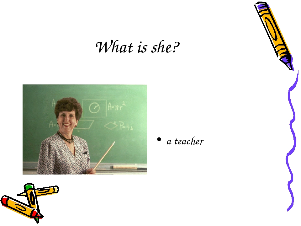 What is she? a teacher