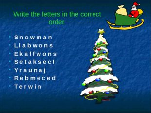 Write the letters in the correct order. S n o w m a n L l a b w o n s E k a