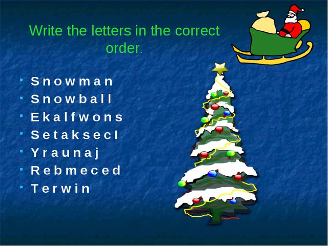 Write the letters in the correct order. S n o w m a n S n o w b a l l E k a...