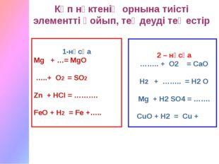 1-нұсқа Мg + …= MgO …..+ O2 = SO2 Zn + HCI = ………. FeO + H2 = Fe +….. Көп нүк
