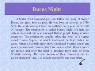Burns Night 	In South West Scotland you can follow the story of Robert Burns,