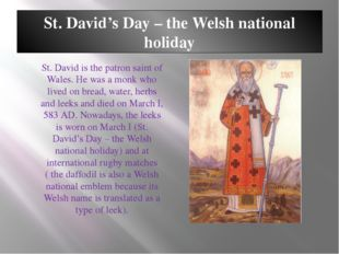 St. David's Day – the Welsh national holiday St. David is the patron saint of