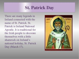 St. Patrick Day There are many legends in Ireland connected with the name of