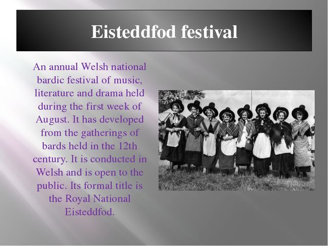 Eisteddfod festival An annual Welsh national bardic festival of music, litera...