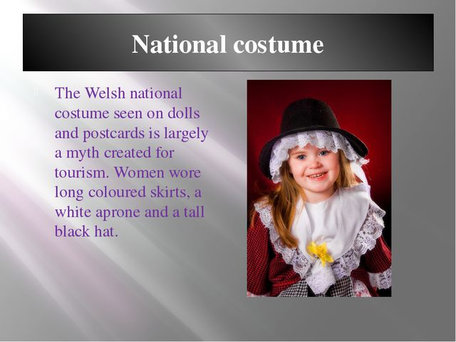 National costume The Welsh national costume seen on dolls and postcards is la...