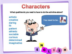 What qualities do you need to have to do the activities above? artistic creat