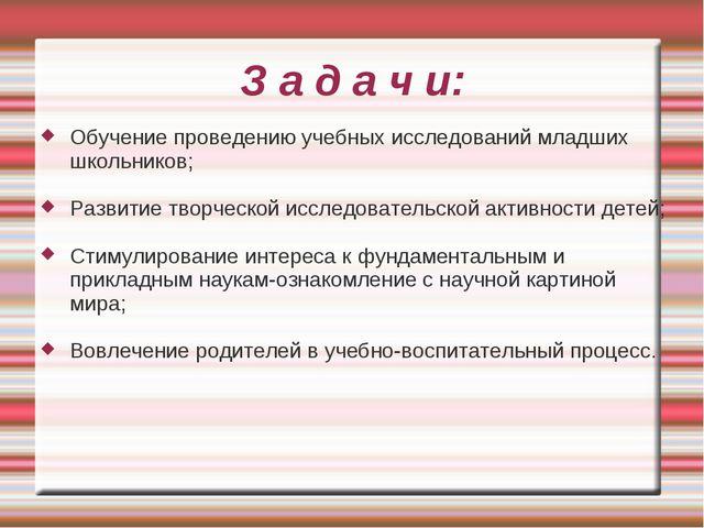 З а д а ч и: Обучение проведению учебных исследований младших школьников; Раз...