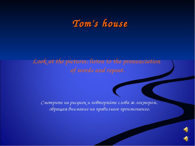 Tom's house Look at the pictures, listen to the pronunciation of words and re...
