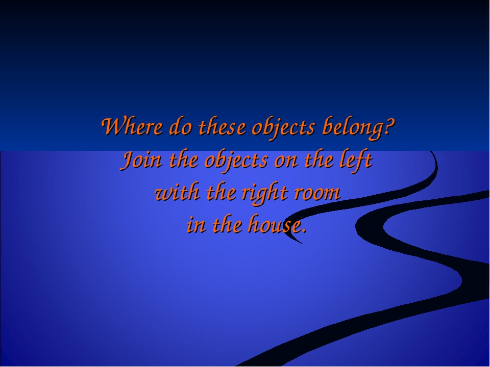 Where do these objects belong? Join the objects on the left with the right ro...