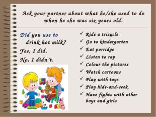 Ask your partner about what he/she used to do when he she was six years old.