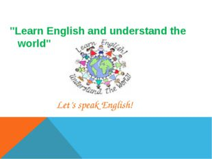 """Learn English and understand the world"" Let's speak English!"