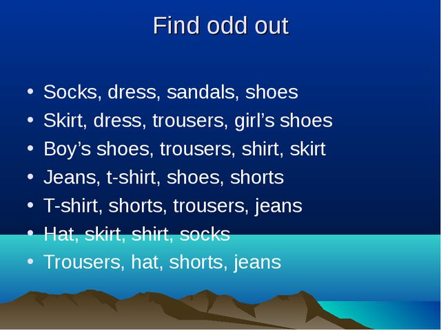 Find odd out Socks, dress, sandals, shoes Skirt, dress, trousers, girl's shoe...