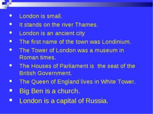 London is small. It stands on the river Thames. London is an ancient city The
