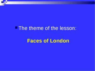 The theme of the lesson: Faces of London