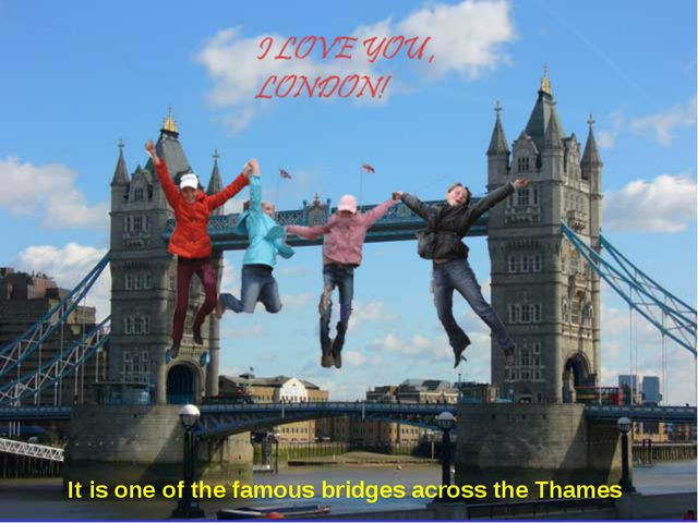 It is one of the famous bridges across the Thames
