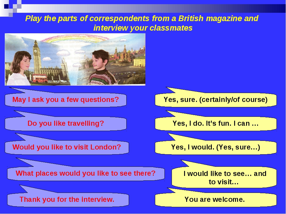 Play the parts of correspondents from a British magazine and interview your c...